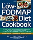 The Low-FODMAP Diet Cookbook: 150 Simple, Flavorful, Gut-Friendly Recipes to Ease the Symptoms of IBS, Celiac Disease, Crohn's Disease, Ulcerative Colitis, and Other Digestive Disorders