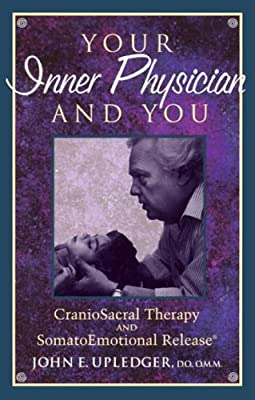 Your Inner Physician and You: Craniosacral Therapy and Somatoemotional Release from North Atlantic Books