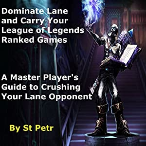 Dominate Lane and Carry Your League of Legends Ranked Games Audiobook