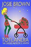 Totlandia: Book 2 (Humorous Contemporary Women's Fiction): The Onesies - Winter