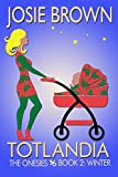 Totlandia: Book 2 (Humorous Contemporary Womens Fiction): The Onesies - Winter