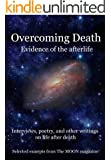Overcoming Death: Evidence of the Afterlife: Interviews, poetry, and other writings on life after death (Excerpts from The MOON magazine Book 1)