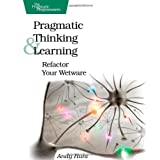 Pragmatic Thinking and Learning: Refactor Your Wetware (Pragmatic Programmers) ~ Andrew Hunt