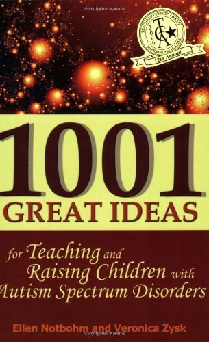1001 Great Ideas for Teaching and Raising Children with Autism Spectrum Disorders by Notbohm, Ellen, Zysk, Veronica (2005) Paperback
