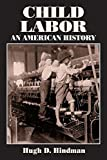 Child Labor: An American History (Issues in Work & Human Resources)