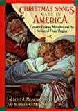 Christmas Songs Made in America: Favorite Holiday Melodies and the Stories of Their Origins