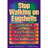 Stop Walking on Eggshells: Taking Your Life Back When Someone You Care About Has Borderline Personality Disorder ~ Paul T. Mason