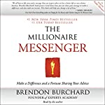 The Millionaire Messenger: Make a Difference and a Fortune Sharing Your Advice | Brendon Burchard