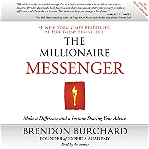 The Millionaire Messenger: Make a Difference and a Fortune Sharing Your Advice | [Brendon Burchard]
