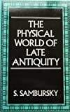Physical World of Late Antiquity (0710213050) by Sambursky, S.
