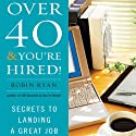 Over 40 & You're Hired!: Secrets to Landing a Great Job (       UNABRIDGED) by Robin Ryan Narrated by Robin Ryan