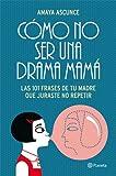 C�mo no ser una drama mam�: Las 101 frases de tu madre que juraste no repetir