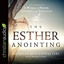 The Esther Anointing: Becoming a Woman of Prayer, Courage, and Influence Audiobook by Michelle McClain-Walters Narrated by Bernadette Simms