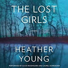 The Lost Girls: A Novel Audiobook by Heather Young Narrated by Alice Rosengard, Laurel Schroeder