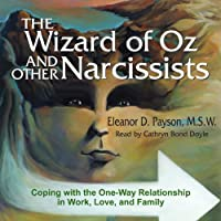 The Wizard of Oz and Other Narcissists: Coping with the One-Way Relationship in Work, Love, and Family (       UNABRIDGED) by Eleanor Payson Narrated by Cathryn Bond Doyle