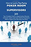 How to Land a Top-Paying Poker room supervisors Job: Your Complete Guide to Opportunities, Resumes and Cover Letters, Interviews, Salaries, Promotions, What to Expect From Recruiters and More (1486130062) by Carr, Michael