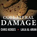 Collateral Damage: America's War Against Iraqi Civilians (       UNABRIDGED) by Chris Hedges, Laila Al-Arian Narrated by Lloyd James