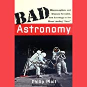 Bad Astronomy: Misconceptions and Misuses Revealed, from Astrology to the Moon Landing 'Hoax' | [Philip Plait]
