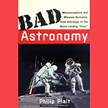 Bad Astronomy: Misconceptions and Misuses Revealed, from Astrology to the Moon Landing 'Hoax' (       UNABRIDGED) by Philip Plait Narrated by Kevin Scullin