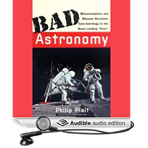 Bad Astronomy: Misconceptions and Misuses Revealed, from Astrology to the Moon Landing 'Hoax'