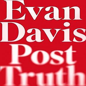 Post-Truth: Why We Have Reached Peak Bullshit and What We Can Do About It Hörbuch von Evan Davis Gesprochen von: Evan Davis