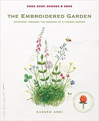The Embroidered Garden: Stitching through the Seasons of a Flower Garden (Make Good: Crafts + Life)