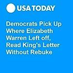 Democrats Pick Up Where Elizabeth Warren Left off, Read King's Letter Without Rebuke | Kevin Johnson,Steph Solis