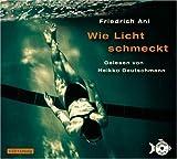 Wie Licht schmeckt - Friedrich Ani