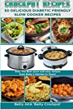Betty Crockpot CrockPot Recipes - 50 Delicious Diabetic Friendly Slow Cooker Recipes: Only the Best Quick and Easy Recipes from Betty's Kitchen to Yours! (Crockpot ... - Cookbook- Diabetic Friendly Recipes)