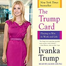 The Trump Card: Playing to Win in Work and Life Audiobook by Ivanka Trump Narrated by Jackie Chung, L.J. Ganser, Christina Moore