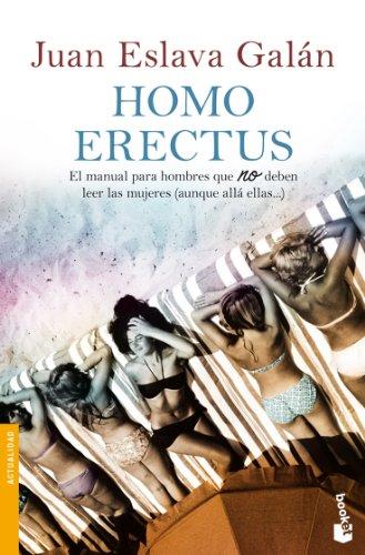 Homo erectus: El manual para hombres que NO deben leer las mujeres (aunque allá ellas...) (Divulgación. Actualidad)