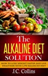 The Alkaline Diet Solution: How to Lo...