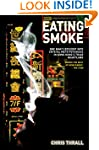 Eating Smoke - One Man's Descent Into...