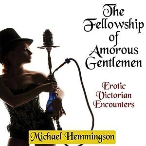 The Fellowship of Amorous Gentlemen: Erotic Victorian Encounters | [Michael Hemmingson]