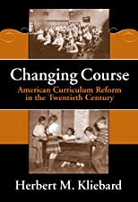Changing Course: American Curriculum Reform in the 20th Century (Reflective History, 8)