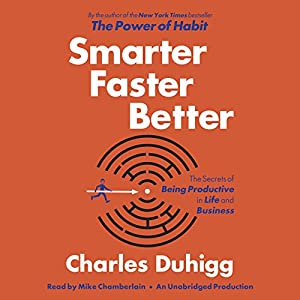 Smarter Faster Better: The Secrets of Being Productive in Life and Business Hörbuch von Charles Duhigg Gesprochen von: Mike Chamberlain