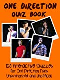One Direction Quiz Book: 103 Interactive Quizzes for One Direction Fans