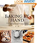 Baking By Hand: Make the Best Artisan...