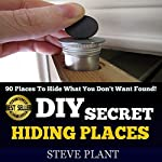 DIY Secret Hiding Places: 90 Places to Hide What You Don't Want Found! | Steve Plant