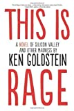 img - for This is Rage: A Novel of Silicon Valley and Other Madness by Goldstein, Ken (2013) Paperback book / textbook / text book