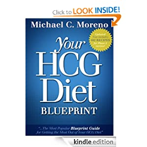 Free Kindle Book: Your HCG Diet Blueprint: The Most Popular Guide for Getting the Most Out of Your HCG Diet, by Michael C. Moreno. Publication Date: October 10, 2012