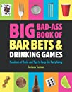 Big Bad-Ass Book of Bar Bets and Drinking Games