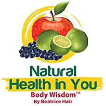 Body Wisdom: Natural Health in You (       UNABRIDGED) by Beatrice RD Hair Narrated by Jim Ellis