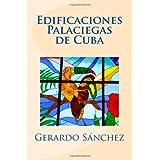 Edificaciones Palaciegas de Cuba (Spanish Edition)