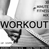 Workout 2011 (30 Minute Non-Stop Aerobics Mix) [128-132 Bpm]