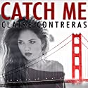 Catch Me (       UNABRIDGED) by Claire Contreras Narrated by Callie Dalton