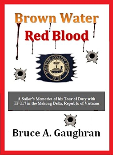 Brown Water Red Blood: A Sailor's Memories of his Tour of Duty with TF-117 in the Mekong Delta, Republic of Vietnam PDF