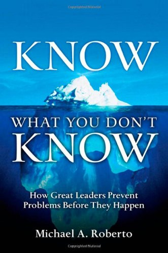 Know What You Don't Know: How Great Leaders Prevent...
