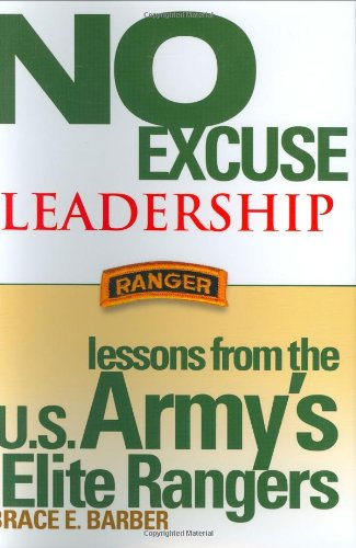 No Excuse Leadership: Lessons from the U.S. Army's Elite Rangers