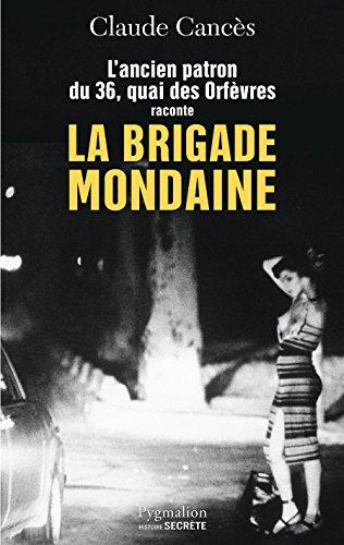 L'ancien patron du 36 quai des Orfèvres raconte la brigade mondaine : Sexe, pouvoir, argent...